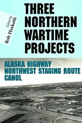 Three Northern Wartime Projects: The Northwest Staging Route, The Alaska Highway, and Canol - Occasional Publications Series (Paperback)