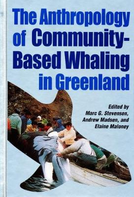 The Anthropology of Community-Based Whaling in Greenland: A Collection of Papers Submitted to the International Whaling Commission - Occasional Publications Series (Hardback)