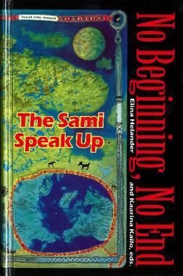 No Beginning, No End: The Sami Speak Up - Circumpolar Research Series (Hardback)