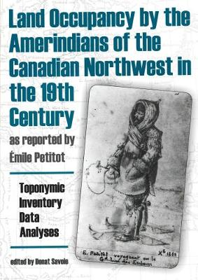Land Occupancy by the Amerindians of the Canadian Northwest in the 19th Century, as Reported by EMile Petitot: Toponymic Inventory, Data Analyses, Legal Implications - Occasional Publications Series (Hardback)