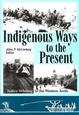 Indigenous Ways to the Present: Native Whaling in the Western Arctic - Occasional Publications Series (Paperback)