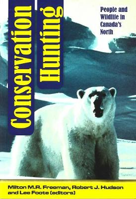 Conservation Hunting: People and Wildlife in Canada's North - Occasional Publications Series (Paperback)