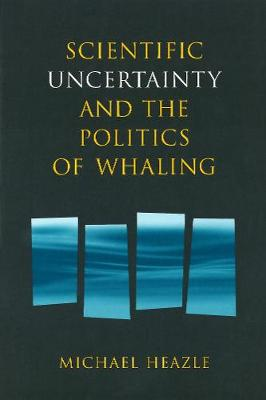 Scientific Uncertainty and the Politics of Whaling - Circumpolar Research Series (Hardback)