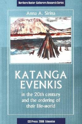 Katanga Evenkis in the 20th Century and the Ordering of Their Life-World - Northern Hunter-Gatherers Research Series (Paperback)