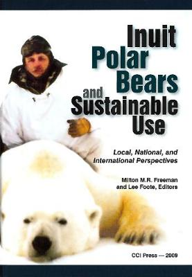 Inuit, Polar Bears, and Sustainable Use: Local, National and International Perspectives - Occasional Publications Series (Hardback)