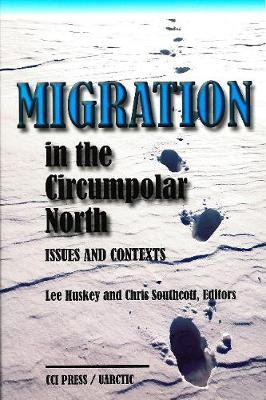 Migration in the Circumpolar North: Issues and Contexts - Occasional Publications Series (Paperback)