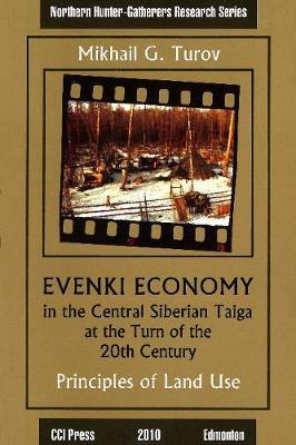 Evenki Economy in the Central Siberian Taiga at the Turn of the 20th Century - Northern Hunter-Gatherers Research 5 (Paperback)