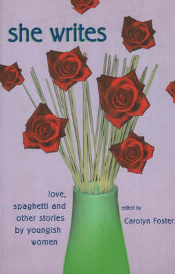 She Writes: Love, Spaghetti and Other Stories by Youngish Women (Paperback)