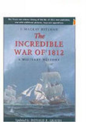 Incredible War of 1812: A Military History (Paperback)
