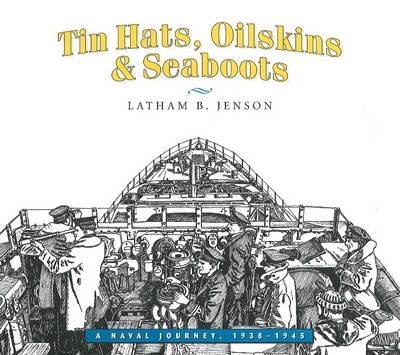 Tin Hats, Oilskins & Seaboots: A Naval Journey, 1938-1945 (Paperback)
