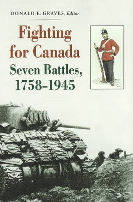 Fighting for Canada: Seven Battles, 1758-1945 (Paperback)