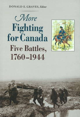 More Fighting for Canada: Five Battles, 1760-1944 (Paperback)