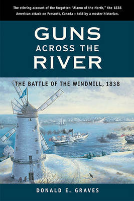 Guns Across the River: The Battle of the Windmill, 1838 (Paperback)