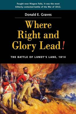 Where Right & Glory Lead!: The Battle of Lundys Lane, 1814 (Paperback)