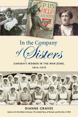 In the Company of Sisters: Canada's Women in the War Zone, 1914-1919 (Paperback)
