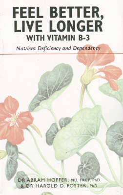 Feel Better, Live Longer with Vitamin B-3: Nutrient Deficiency & Dependency (Paperback)