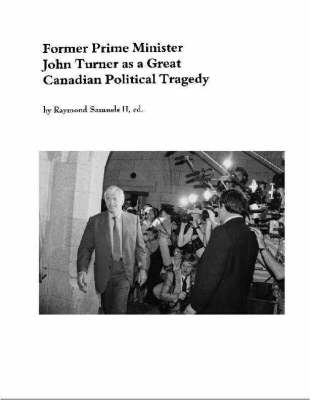 Former Prime Minister John Turner as a Great Canadian Political Tragedy (Paperback)