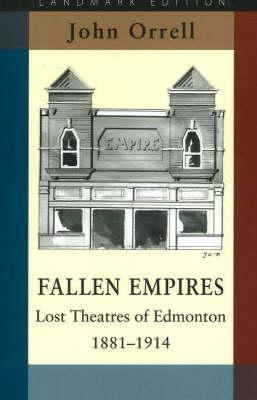 Fallen Empires: Lost Theatres of Edmonton, 1881-1914 (Paperback)