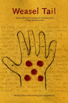 Weasel Tail: Stories Told by Joe Crowshoe Sr (Aapohsoy'yiis), a Peigan-Blackfoot elder (Paperback)
