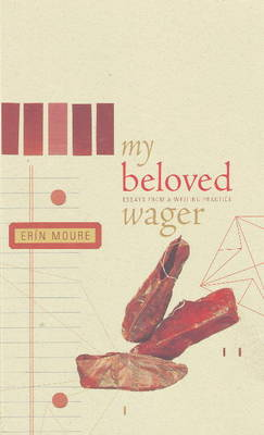 My Beloved Wager: Essays from a Writing Practice (Paperback)