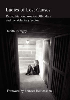 Ladies of Lost Causes: Rehabilitation, Women Offenders and the Voluntary Sector (Paperback)
