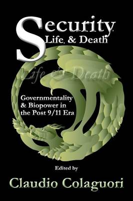 Security, Life, & Death: Governmentality & Biopower in the Post 9/11 Era (Paperback)