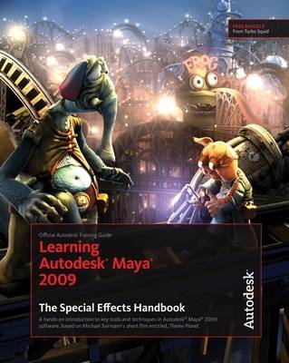 Learning Autodesk Maya 2009 the Special Effects Handbook: Official Autodesk Training Guide (Paperback)