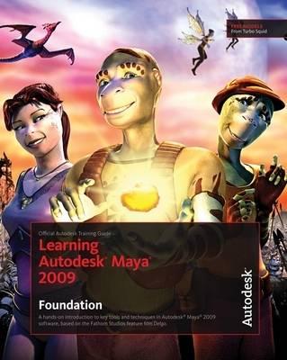 Learning Autodesk Maya 2009 Foundation: Foundation: Official Autodesk Training Guide (Paperback)