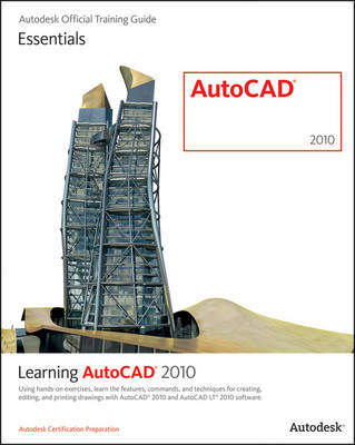 Learning AutoCAD 2010 and AutoCAD LT 2010: Using Hands-on Exercises, Learn the Features, Commands, and Techniques for Creating Editing, and Printing Drawings with AutoCAD 2010 and AutoCAD LT 2010 Software (Paperback)