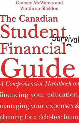 The Canadian Student Financial Survival Guide: A Comprehensive Handbook on Financing Your Education, Managing Your Expenses and Planning for a Debt-Free Future (Paperback)