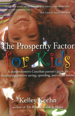 Prosperity Factor for Kids: A Comprehensive Canadian Parent's Guide to Developing Positive Saving, Spending & Credit Habits (Paperback)