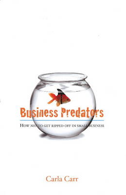 Business Predators: How Not to Get Ripped Off in Small Business (Paperback)