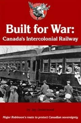 Built for War: Canada's Intercolonial Railway (Paperback)
