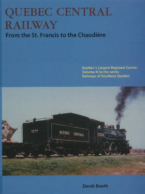 Quebec Central Railway: From the St Francis to the Chaudiere (Paperback)