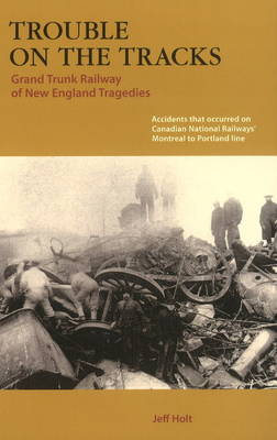 Trouble on the Tracks: Grand Trunk Railway of New England Tragedies (Paperback)