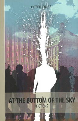 At the Bottom of the Sky: Fictions (Paperback)