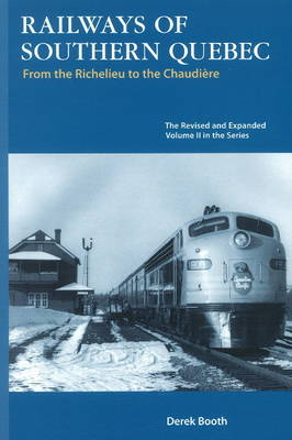 Railways of Southern Quebec: Volume II - From the Richelieu to the Chaudiere (Paperback)