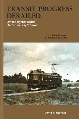 Transit Progress Derailed: Ontario Hydro's Radial Electric Railway Scheme (Paperback)
