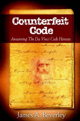 Counterfeit Code: Responding to the Da Vinci Heresies (Paperback)