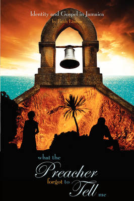 What the Preacher Forgot to Tell Me: Identity and Gospel in Jamaica (Paperback)