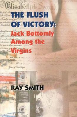 The Flush of Victory: Jack Bottomly Among the Virgins (Paperback)