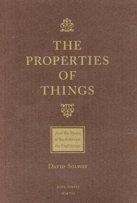 The Properties of Things: From: The Poems of Batholomew the Englishman (Paperback)