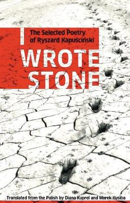 I Wrote Stone: The Selected Poetry of Ryszard Kapuscinski: The Selected Poetry of Ryszard Kapuscinski (Paperback)