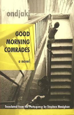 Good Morning Comrades - Biblioasis International Translation Series (Paperback)