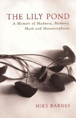 The Lily Pond: A Memoir of Madness, Memory, Myth and Metamorphosis (Paperback)