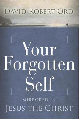 Your Forgotten Self: Mirrored in Jesus The Christ (Paperback)