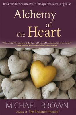 Alchemy of the Heart: Transform Turmoil into Peace Through Emotional Integration (Paperback)