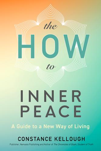 The HOW to Inner Peace: A Guide to a New Way of Living (Paperback)
