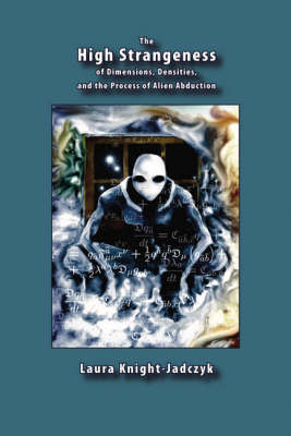 The High Strangeness: of Dimensions, Densities, and the Process of Alien Abduction (Paperback)