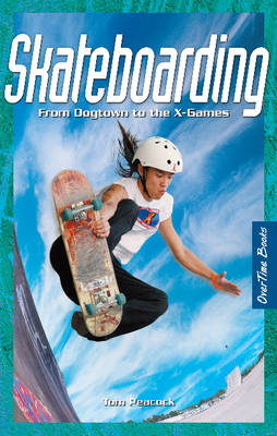 Skateboarding: From Dogtown to the X-Games (Paperback)